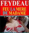 THÉÂTRE : Comédies Feu la mère de madame| Damien Laquet